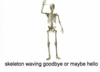 skeleton: skeleton waving goodbye or maybe hello