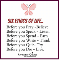 Life, Memes, and Live: SKETHICS OF LIFE.  Before you Pray -Believe  Before you Speak Listen  Before you Spend Earn  Before you Write Think  Before you Quit- Try  Before you Die Live  Awesome Quotes  www.AWESOMEQUOTES4U.coM