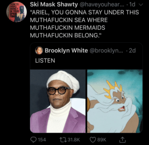 "Hopes Mothafuckerly by JustinSaneCesc MORE MEMES: Ski Mask Shawty @haveyouhear.. .1d  ""ARIEL, YOU GONNA STAY UNDER THIS  HOW TO  MAKE  MONEY  IN YOUR  SPARE  TIME  MUTHAFUCKIN SEA WHERE  MUTHAFUCKIN MERMAIDS  MUTHAFUCKIN BELONG.""  Brooklyn White @brooklyn... 2d  LISTEN  131.8K  89K  154 Hopes Mothafuckerly by JustinSaneCesc MORE MEMES"