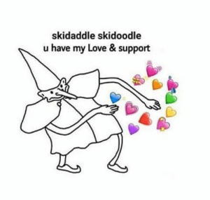 Love, Support, and  My Love: skidaddle skidoodle  u have my Love & support