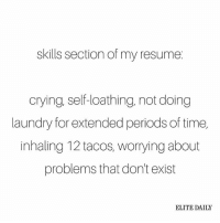 Laundry, Memes, and Period: skills section of my resume  crying, self-loathing, not doing  laundry for extended periods of time,  inhaling 12 tacos, worrying about  problems that don't exist  ELITE DAILY Translation: passionate, humble, resourceful, ambitious and detail-oriented 💁 (📝: @theresamassony)