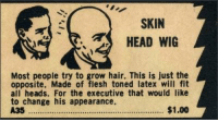 Funny, Head, and Hair: SKIN  HEAD WIG  Most people try to grow hair. This is just the  opposite. Made of flesh toned latex will fit  all heads. For the executive that would like  to change his appearance.  A35.