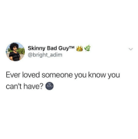 Bad, Memes, and Skinny: Skinny Bad GuyTM  @bright_adim  Ever loved someone you know you  can't have? Have you? 👀 . KraksTV