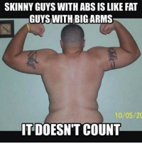 🤔🤔: SKINNY GUYS WITH ABS IS LIKE FAT  GUYS WITH BIG ARMS  10/05/20  IT DOESN'T COUNT 🤔🤔