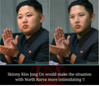 "Club, Kim Jong-Un, and North Korea: Skinny Kim Jong Un would make the situation  with North Korea more intimidating!! <p><a href=""http://laughoutloud-club.tumblr.com/post/166038811724/agreed"" class=""tumblr_blog"">laughoutloud-club</a>:</p>  <blockquote><p>Agreed.</p></blockquote>"