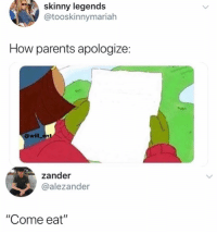 "Af, Memes, and Parents: skinny legends  @tooskinnymariah  How parents apologize:  @will_ent  zander  @alezander  ""Come eat"" 😂Accurate AF"