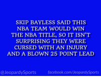 """""""Who are: the San Antonio Spurs?"""" #JeopardySports #NBAPlayoffs https://t.co/TruoQPNznb: SKIP BAYLESS SAID THIS  NBA TEAM WOULD WIN  THE NBA TITLE, SO IT ISN'T  SURPRISING THEY WERE  CURSED WITH AN INJURY  AND A BLOWN 25 POINT LEAD  @Jeopardy Sports  Sports """"Who are: the San Antonio Spurs?"""" #JeopardySports #NBAPlayoffs https://t.co/TruoQPNznb"""