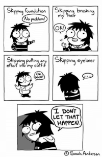 Memes, Oh Well, and 🤖: Skipping foundation  Skipping brushing  No  my hair  problem!  OK!  Skipping puting any Skipping eyeliner  effort into my outfit  Oh  well!  (L DONT  LET THAT  HAPPEN  Sarah Andersen