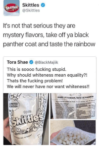 """<p>It seems as though corporate social media memes are starting to rise. Should I sell now? via /r/MemeEconomy <a href=""""http://ift.tt/2pc5Mjr"""">http://ift.tt/2pc5Mjr</a></p>: Skittles  @Skittles  Skittles  It's not that serious they are  mystery flavors, take off ya black  panther coat and taste the rainbow  Tora Shae@BlackMajiik  This is soooo fucking stupid.  Why should whiteness mean equality?!  Thats the fucking problem!  We will never have nor want whiteness!!  HARE  HARE INE RAINBOW, TASTE THE RAINBOW  LIMITED  EDITION  laste sh <p>It seems as though corporate social media memes are starting to rise. Should I sell now? via /r/MemeEconomy <a href=""""http://ift.tt/2pc5Mjr"""">http://ift.tt/2pc5Mjr</a></p>"""