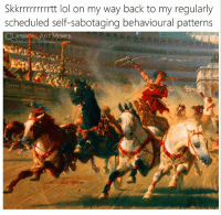 Lol, Memes, and Classical Art: Skkrrrrrrrrtt lol on my way back to my regularly  scheduled self-sabotaging behavioural patterns  CLASSICAL ART MEMES