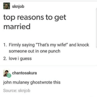 "the word wife and husband just add 10 years to people automatically: sknjob  top reasons to get  married  1. Firmly saying ""That's my wife!"" and knock  someone out in one punch  2. love i guess  chantosakura  john mulaney ghostwrote this  Source: sknjob the word wife and husband just add 10 years to people automatically"