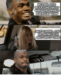 AP shocked!  Like Us NFL Memes!: @SKOLMEMES  MICHAEL VICK  WOULD INSTANTLY  MAKE THE VIKINGS  A OF  TEAM  MATT JUST  RESIGNED FOR  ANOTHER 2 YEARS AP shocked!  Like Us NFL Memes!