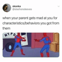 Mad, Got, and Them: skonka  @slashonsleeves  when your parent gets mad at you for  characteristics/behaviors you got from  them