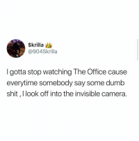 Dumb, Memes, and Shit: Skrilla  @904Skrilla  I gotta stop watching The Office cause  everytime somebody say some dumb  shit ,I look off into the invisible camera It's so hot