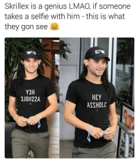 Hey asshole 😂 Order this t-shirt from the link in bio 👆 or head over to @mandemstore for more!: Skrillex is a genius LMAO, if someone  takes a selfle with him this is what  they gon see  Y3H  HEY  3JOH22A  ASSHOLE Hey asshole 😂 Order this t-shirt from the link in bio 👆 or head over to @mandemstore for more!