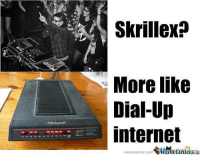 I see no difference.: Skrillex?  More like  Dial-Up  internet  memecenter.com  MiemetenlerAG I see no difference.