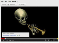 Memes, Brazil, and Skull: SKULL TRUMPET  omgtsn  Subscribe  271 videos  please come to brazil  white colombian 2 weeks ago 63  M) 001  10.02