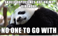 sad panda: SKULLROOPL COMES OUT ON MY  BIRTHDAY  NO ONE TO GO WITH  made on imgur