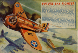 scifiseries:  Future Sky Fighter [1939]: SKY FIGHTER  FUTURE  Future wars will be fought in the air. Squadrons of huge bombers  will attack cities far from their bases. And there will be defense planes  such as this Sky Fighter to combat them. Tiny, unbelievably fast, these  fighters will advance to intercept the oncoming bombers. Their pur-  pose will be to destroy the enemy before he comes within striking  distance. In principle, these tiny ships will bo a flying wing, with a  teardrop fuselage just adequate enough to carry its single pilot, a  powerful one-inch cannon in the nose, rapid-fire guns firing the latest  and deadliest incendiary bullets. Its new type pusher propeller with  motor behind the cockpit and inside the ship, to balance the pilot and  armament in the nose, will result in greater speed and efficiency. The  controls will be entirely in the wings, the ailerons serving to replace  the present day elevators. Situated as he is, the pilot will have full  vision on all sides, above, and below. He will have none of the dan-  gerous blind spots so vulnerable to surprise attack.  It seems possible that these speedy and deadly  fighters may easily make the big bombers obso-  lete before they leave the factory. See page 14  for details. Copyright AMAZING STORIES, 1939.  57 scifiseries:  Future Sky Fighter [1939]