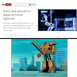 Club, Head, and Horny: sky news  Menu  Robot pole dancers to  debut at French  nightclub  Two robot dancers topped with a CCTV  camera for a head will debut at the SC-  Club in Nantes to celebrate its fifth  anniversary.  Sunday 1 September 2019 23:31, UK *horny robot noises*