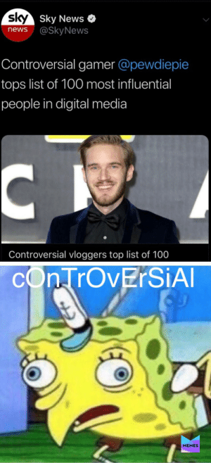Bruh: sky Sky News  news@SkyNews  Controversial gamer @pewdiepie  tops list of 100 most influential  people in digital media  Controversial vloggers top list of 100  cOnTrOvErSiAl  MEMES Bruh