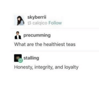 Food, Funny, and Lol: skyberrii  calqico Follow  precumming  What are the healthiest teas  stalling  Honesty, integrity, and loyalty i was forced to make an irl friend guys it was sp00ky but shes pretty cool :') ~adeezha (@adeezhaa @kms.kiwi amosc - adheeza) - tags: tumblrtextpost tumblrposts textpost tumblr shrek instatumblr memes posts phan funnythings 😂 same funny haha loltumblr lol relatable rarepepe funnythings funnytextposts pepeislife meme funnystuff pepe food spam