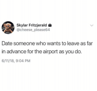 Dank, Date, and 🤖: Skylar Fritzjerald i  @cheese_please64  Date someone who wants to leave as far  in advance for the airport as you do.  6/11/18, 9:04 PM