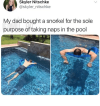 Dad, Memes, and Pool: Skyler Nitschke  @skyler_nitschke  My dad bought a snorkel for the sole  purpose of taking naps in the pool 😂Her dad is in 2038