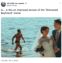 "great-tweets:  lmaoooooooo: SKYLXRK, but spooky  @skylxrksays  Is... is this an improved version of the ""Distracted  Boyfriend"" meme  3:03 AM Oct 1, 2018 great-tweets:  lmaoooooooo"