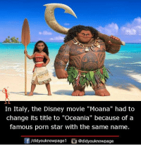 """moana: SL  In Italy, the Disney movie """"Moana"""" had to  change its title to """"Oceania"""" because of a  famous porn star with the same name.  /didyouknowpagel  Cu  @didyouknowpage"""