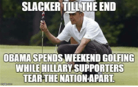Memes, Golf, and 🤖: SLACKERTIL THE END  OBAMA SPENDS WEEKEND GOLFING  WHILE HILLARY SUPPORTERS  TEARTHENATIONAPART