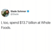 *buys one avocado* 🥑😭(@_theblessedone): Slade Sohmer  Slade  I, too, spend $13.7 billion at Whole  Foods *buys one avocado* 🥑😭(@_theblessedone)