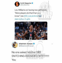 "Ballerific Comment Creepin 🌾👀🌾 shannonsharpe commentcreepin: SLAM Magazine  @SLAMonline  Lou Williams on having two girlfriends  ""More players do that than you  know"" (via @SI.LeeJenkins)藷  slam.ly/lou-2-girls  BLERT  BALLERALERT.COM  23  shannon sharpe  ShannonSharpe  No one asked him that DRY  SNITCHING ASS MOFO. WTF!!!  You Ballerific Comment Creepin 🌾👀🌾 shannonsharpe commentcreepin"
