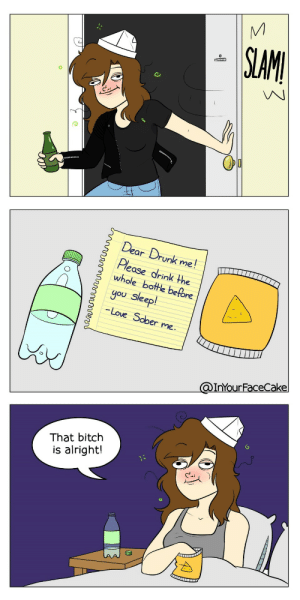 Bitch, Drunk, and Love: SLAMI  Dear Drunk me!  Please drink the  whole bottle before  you sleep!  -Love Sober me.  @InYourFaceCake  That bitch  is alright! Shes boring but useful! [OC]