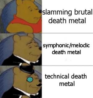 Death, Metal, and Imo: slamming brutal  death metal  symphonic/melodic  death metal  technical death  metal IMO