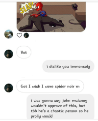 Friends, Spider, and Target: SLAP  Hot  1 dislike you immensely  Got I wish I were spider noir rn  i was gonna say john mulaney  wouldn't approve of this, but  tbh he's a chaotic person so he  prolly would pan-space-cowboy:  my friends are cursed and john would encourage them