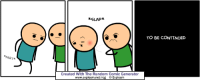 to be continued: SLAP*  TO BE CONTINUED  FART*  Created With The Random Comic Generator  www.explosm.net/rcg ⓒ Explosm