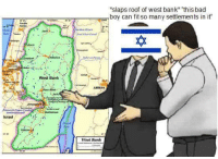 "Bad, Bank, and History: slaps roof of west bank"" this bad  boy can fit so many settlements in it  Med.  ordan Riner  bulus  . West Bank.  AMMAN  am Allah  erk  Jerusalem  Israel  Dead  West Bank"