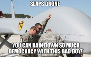 Bad, Dank, and Drone: SLAPSDRONE  YOUCAN RAINDOWN SO MUCH  DEMOCRACY WITHTHIS BAD BOY Slaps drone by PMmeIcedFruitBuns MORE MEMES