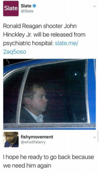 Checkout Gamergasm: Slate  Slate  @Slate  Ronald Reagan shooter John  Hinckley Jr. will be released from  psychiatric hospita  slate. me/  2aq5oso  fishymovement  @whotfislarry  I hope he ready to go back because  we need him again Checkout Gamergasm