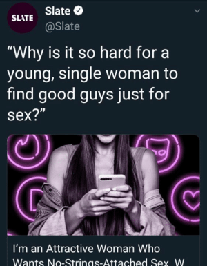 "Memes, Sex, and Good: Slate  @Slate  SLATE  ""Why is it so hard for a  young, single woman to  find good guys just for  sex?""  1D  d)  I'm an Attractive Woman Who  Wants No-Strings-Attached Sex W Slate pandering to femcels now."
