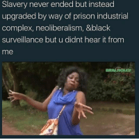 """I'm gonna go rewatch """"Dear White People"""" then """"The Get Down"""" for the 4th time. Bye: Slavery never ended but instead  upgraded by way of prison industrial  complex, neoliberalism, &black  surveillance but u didnt hear it fronm  me I'm gonna go rewatch """"Dear White People"""" then """"The Get Down"""" for the 4th time. Bye"""