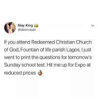 Church, Funny, and God: Slay King  @deoluajao  If you attend Redeemed Christian Church  of God, Fountain of life parish Lagos. I just  went to print the questions for tomorrow's  Sunday school test. Hit me up for Expo at  reduced prices To whom it may concern😂😂😂 . . KraksTV Funny humor bants
