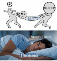 Arsenal, Memes, and Champions League: SLEEP  CHAMPIONS  LEAGUE  ME  Arsenal fans  R E A L  F Trollfoothall Tag a Arsenal fan