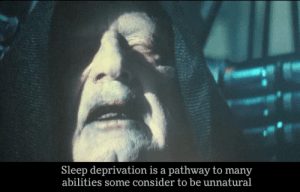 I chose not to sleep last night and I had this line in my head.: Sleep deprivation is a pathway to many  abilities some consider to be unnatural I chose not to sleep last night and I had this line in my head.