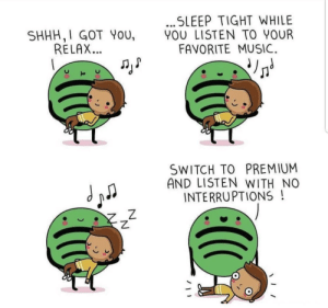 Music, Sleep, and Got: SLEEP TIGHT WHILE  SHHH, I GOT YoU YOU LISTEN TO YOUR  RELAX  FAVORITE MUSIC  SWITCH TO PREMIUM  AND LISTEN WITH NO  INTERRUPTIONS!  乙 shhh, i got you, relax