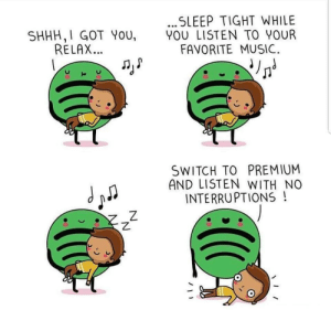 Music, Sleep, and Got: SLEEP TIGHT WHILE  YOU LISTEN TO YOUR  FAVORITE MUSIC.  SHHH,I GOT You,  RELAX  SWITCH TO PREMIUM  AND LISTEN WITH NO  INTERRUPTIONS!  乙
