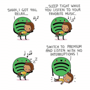 Yeah Spotify: .SLEEP TIGHT WHILE  YOU LISTEN TO YOUR  FAVORITE MUSIC  SHHH,I GOT YoU,  RELAX...  SWITCH TO PREMIUM  AND LISTEN WITH NO  INTERRUPTIONS!  Z Yeah Spotify