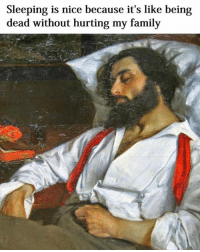 Classical Art Memes: Sleeping is nice because it's like being  dead without hurting my family Classical Art Memes