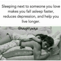 Heart Wants This ❤: Sleeping next to someone you love  makes you fall asleep faster,  reduces depression, and help you  live longer  @naughty ways Heart Wants This ❤